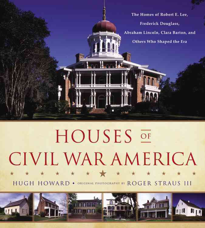Houses of Civil War America By Howard, Hugh/ Straus, Roger (PHT)
